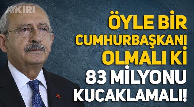 Kemal Kılıçdaroğlu: Öyle bir Cumhurbaşkanı olmalı ki 83 milyonu kucaklamalı