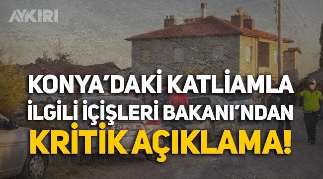 Konya'daki katliamla ilgili İçişleri Bakanı'ndan kritik açıklama