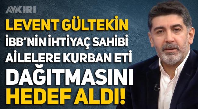 Levent Gültekin, İBB'nin kurban eti dağıtmasını hedef aldı!