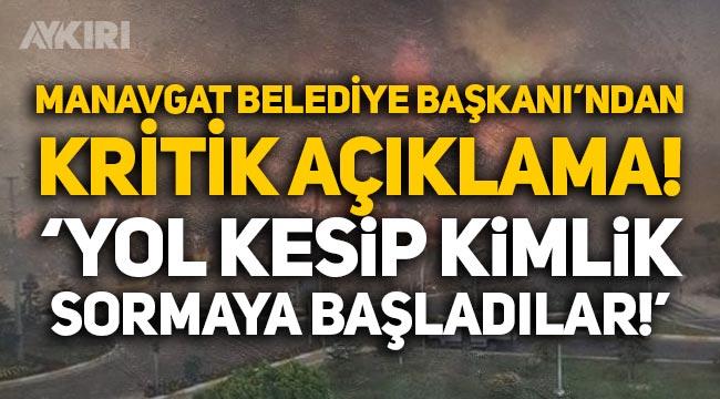 """Manavgat Belediye Başkanı'ndan kritik açıklama: """"Yol kesip kimlik sormaya başladılar!"""""""