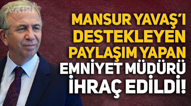 Mansur Yavaş'ı destekleyen paylaşım yapan emniyet müdürü ihraç edildi!