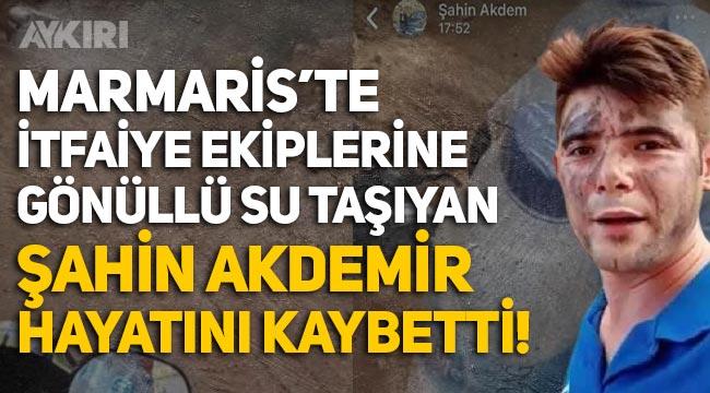 Marmaris'te İtfaiyecilere yardım eden Şahin Akdemir hayatını kaybetti!