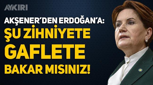 """Meral Akşener'den Erdoğan'a sert tepki: """"Şu zihniyete, gaflete bakar mısın?"""""""