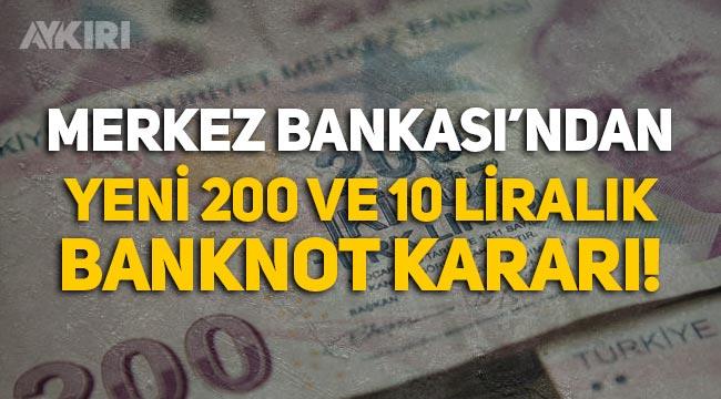 Merkez Bankası'ndan yeni 200 lira ve 10 lira banknot kararı!