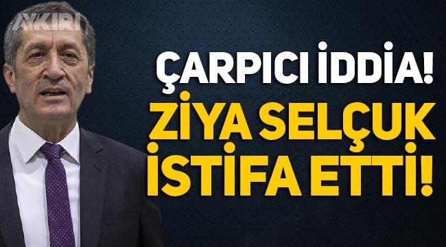 Milli Eğitim Bakanı Ziya Selçuk istifa mı etti?