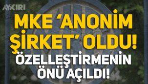 MKE resmen 'Anonim Şirket' oldu, özelleştirmenin önü açıldı!