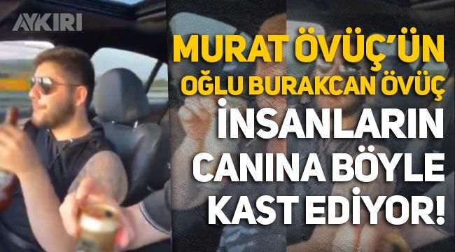 Murat Övüç'ün oğlu insanların canına böyle kast ediyor!
