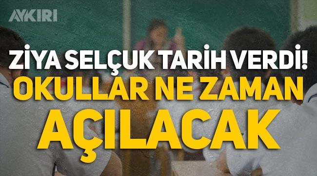 Okullar ne zaman açılacak? Milli Eğitim Bakanı Ziya Selçuk açıkladı