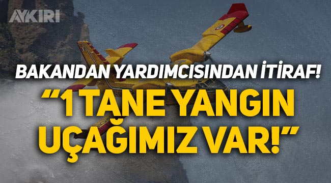 """Orman Bakanı Yardımcısı'ndan itiraf gibi açıklama: """"1 tane yangın söndürme uçağımız var!"""""""