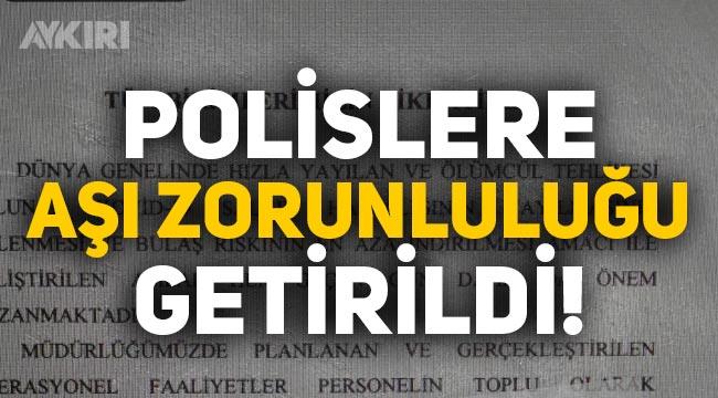 Polislere aşı zorunluluğu mu geldi! İstanbul Emniyet Müdürlüğü'nden çarpıcı karar