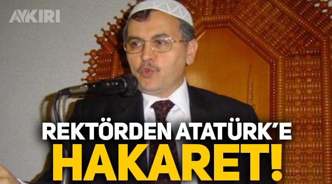 Rektör Ahmet Akgündüz'den Mustafa Kemal Atatürk'e hakaret!