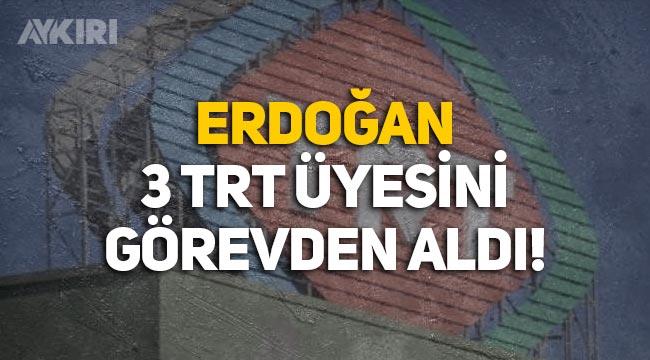 Resmi Gazete'de yayımlandı: Erdoğan 3 TRT üyesini görevden aldı
