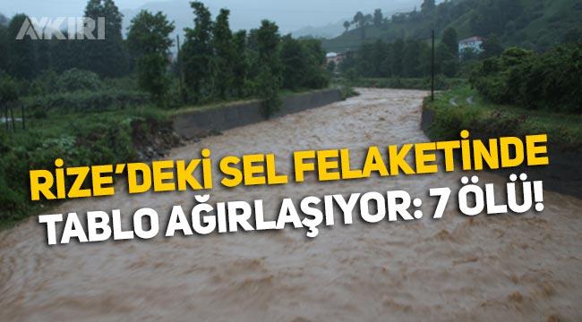 Rize'deki sel felaketinde tablo ağırlaşıyor: 7 kişi hayatını kaybetti