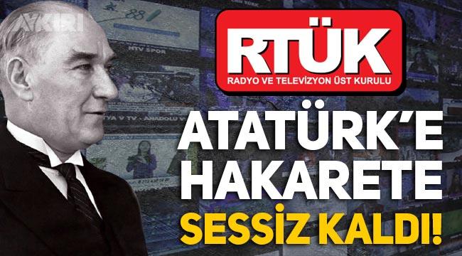 RTÜK, Atatürk'e yönelik hakarete sessiz kaldı, şikayetleri görmezden geldi!
