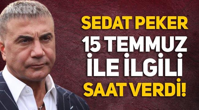 Sedat Peker'den 15 Temmuz açıklaması! Saat verdi