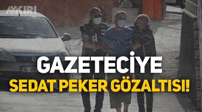 Sedat Peker videolarına yorum yapan gazeteci gözaltına alındı!