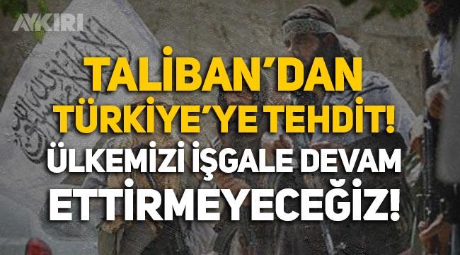 """Taliban'dan Türkiye'ye tehdit: """"Ülkemizi işgale devam ettirmeyeceğiz!"""""""