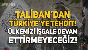 Taliban'dan Türkiye'ye tehdit: