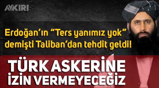 Taliban'dan Türkiye'ye yeni tehdit: Türk askerine izin vermeyeceğiz