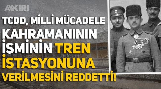 TCDD, Milli Mücadele Kahramanı Miralay Nazım Bey'in adının tren istasyonuna verilmesi talebini reddetti!