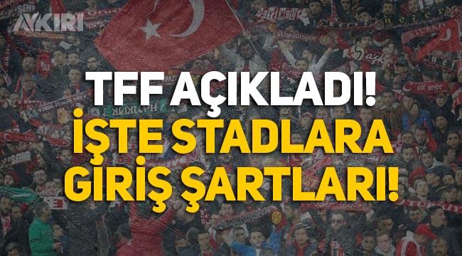 TFF açıkladı: Seyircilerin stadyumlara giriş şartları belli oldu!