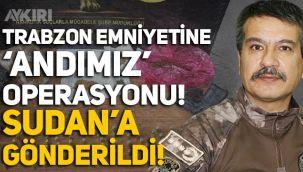 Trabzon Emniyetine 'Andımız' operasyonu: Metin Alper, Sudan'a gönderildi!