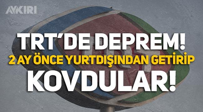 TRT'de deprem: 2 ay önce yurtdışından getirilen ismi kovdular!