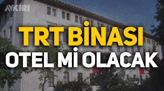 TRT'nin Harbiye binası otel olacak iddiası!