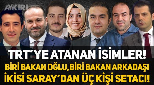 TRT'nin yeni yönetimi: Bakanın oğlu, bakanın arkadaşı, SETA ve Saray!