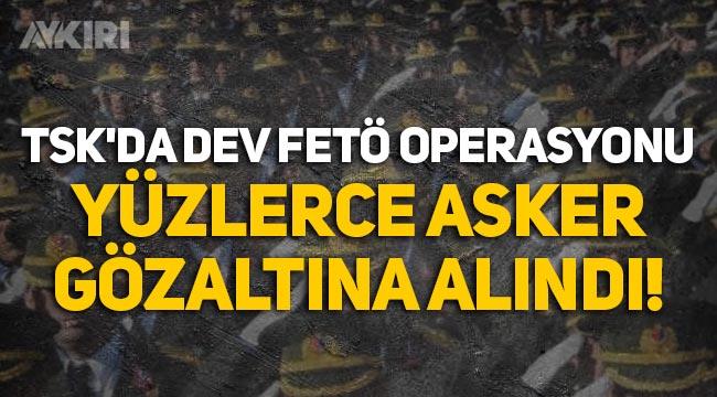 TSK'da dev FETÖ operasyonu: Yüzlerce asker gözaltına alındı!