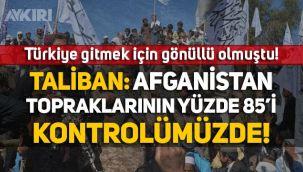 Türkiye gönüllü olmuştu! Taliban'dan Afganistan açıklaması: Toprakların yüzde 85'i kontrolümüzde!