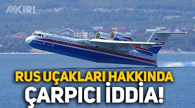 Türkiye'nin Rusya'dan kiraladığı yangın söndürme uçakları hakkında çarpıcı iddia!