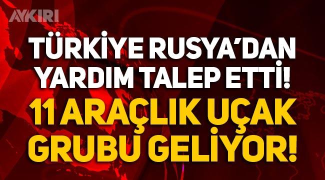 Türkiye, Rusya'dan yardım talep etti: 11 araçlık uçak grubu geliyor!