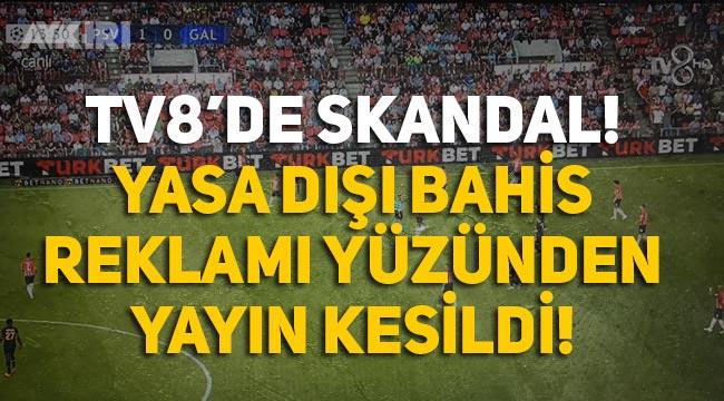 tv8'deki bahis sitesi reklamları Galatasaray PSV maçında kesintiye yol açtı