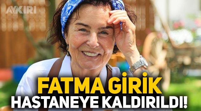 Usta oyuncu Fatma Girik hastaneye kaldırıldı!