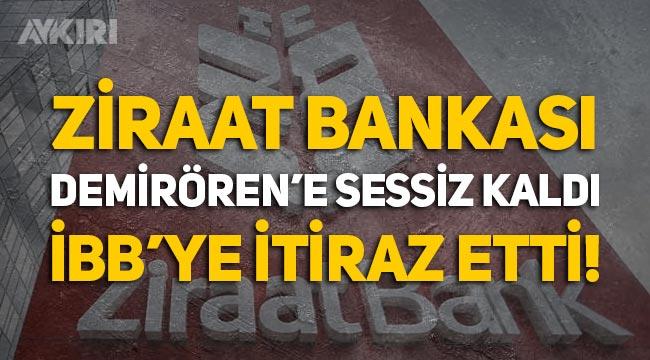 Ziraat Bankası, Demirören'e sessiz kaldı, İBB'ye itiraz etti