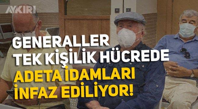 28 Şubat davasından tutuklanan generaller tek kişilik hücreye konuldu, sağlık durumları iyi değil