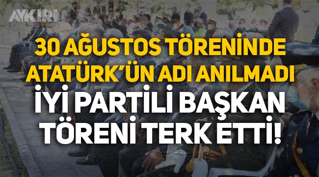 30 Ağustos Zafer Bayramı töreninde Atatürk'ün adı anılmadı, İYİ Parti Kayseri İl Başkanı töreni terk etti!