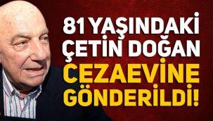 81 yaşındaki Çetin Doğan tutuklanarak cezaevine gönderildi