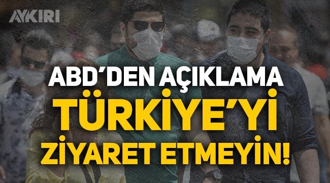 ABD'den açıklama: Türkiye'yi ziyaret etmeyin!