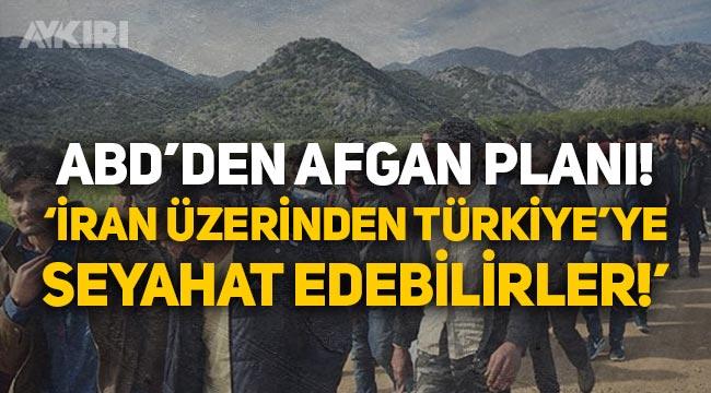 """ABD'den Afgan planı: """"İran üzerinden Türkiye'ye seyahat edebilirler!"""""""