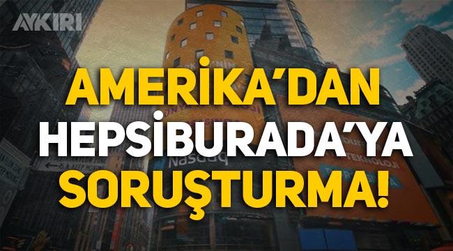 ABD'den Hepsiburada'ya soruşturma!