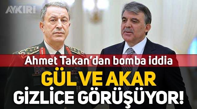 """Ahmet Takan'dan çarpıcı iddia: """"Abdullah Gül ve Hulusi Akar gizlice görüşüyor!"""""""