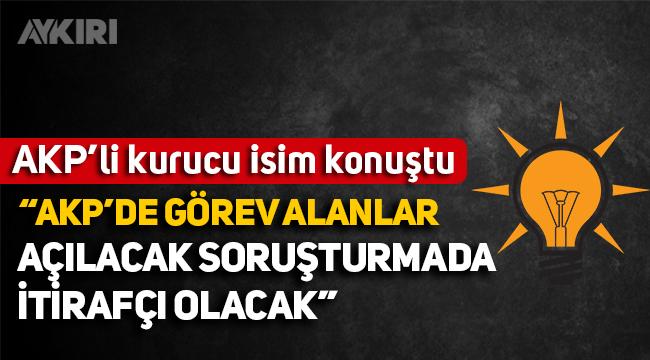 AKP'de görev alanlar, açılacak soruşturmada itirafçı olacak