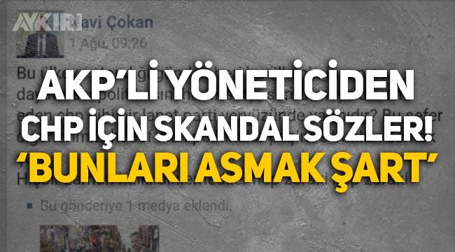 """AKP'li belediye başkan yardımcısından CHP'ye: """"Bunları asmak şart!"""""""