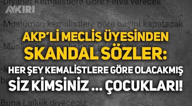"""AKP'li Meclis üyesinden Atatürkçülere skandal küfür: """"Siz kimsiniz O. çocukları!"""""""