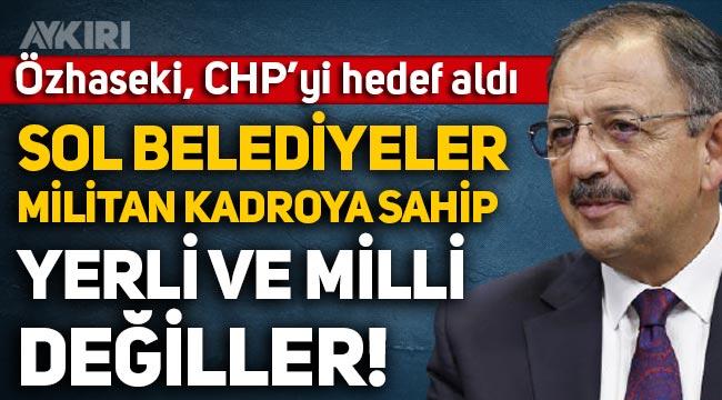"""AKP'li Mehmet Özhaseki: """"Sol belediyeler militan kadroya sahip, yerli ve milli değiller!"""""""