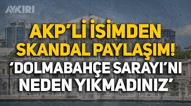"""AKP'li Selma Gökçen'den skandal paylaşım: """"Dolmabahçe Sarayı'nı neden yıkmadınız!"""""""