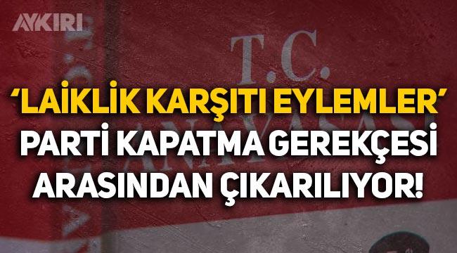 AKP'nin Anayasa taslağı: 'Laiklik karşıtı eylemler' parti kapatma gerekçelerinden çıkarılıyor!