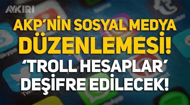 """AKP'nin sosyal medya düzenlemesi: """"Troll hesaplar"""" deşifre edilecek!"""